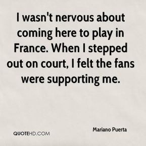 I wasn't nervous about coming here to play in France. When I stepped out on court, I felt the fans were supporting me.