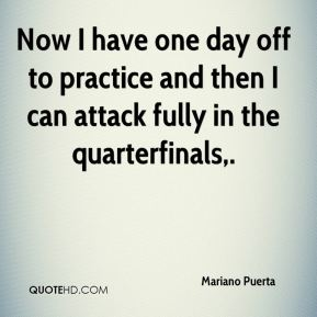 Now I have one day off to practice and then I can attack fully in the quarterfinals.