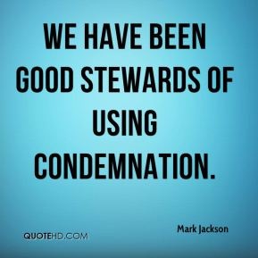 Mark Jackson  - We have been good stewards of using condemnation.