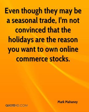 Even though they may be a seasonal trade, I'm not convinced that the holidays are the reason you want to own online commerce stocks.