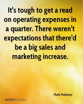 It's tough to get a read on operating expenses in a quarter. There weren't expectations that there'd be a big sales and marketing increase.