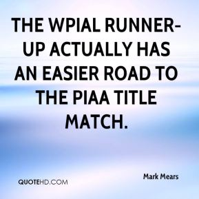 Mark Mears  - The WPIAL runner-up actually has an easier road to the PIAA title match.