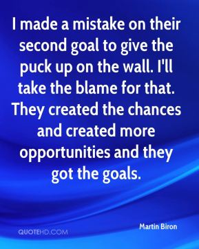 I made a mistake on their second goal to give the puck up on the wall. I'll take the blame for that. They created the chances and created more opportunities and they got the goals.
