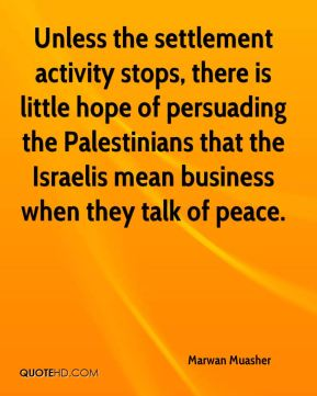 Unless the settlement activity stops, there is little hope of persuading the Palestinians that the Israelis mean business when they talk of peace.