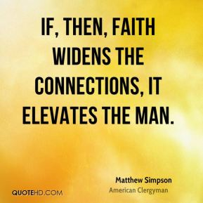 If, then, faith widens the connections, it elevates the man.