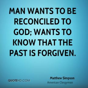 Man wants to be reconciled to God; wants to know that the past is forgiven.