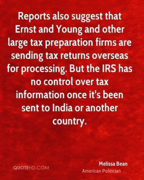 Melissa Bean - Reports also suggest that Ernst and Young and other large tax preparation firms are sending tax returns overseas for processing. But the IRS has no control over tax information once it's been sent to India or another country.
