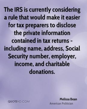Melissa Bean - The IRS is currently considering a rule that would make it easier for tax preparers to disclose the private information contained in tax returns - including name, address, Social Security number, employer, income, and charitable donations.