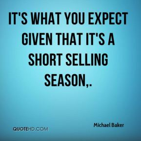 It's what you expect given that it's a short selling season.