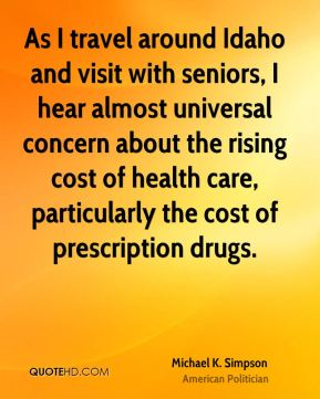 Michael K. Simpson - As I travel around Idaho and visit with seniors, I hear almost universal concern about the rising cost of health care, particularly the cost of prescription drugs.