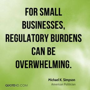 Michael K. Simpson - For small businesses, regulatory burdens can be overwhelming.