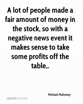 Michael Mahoney  - A lot of people made a fair amount of money in the stock, so with a negative news event it makes sense to take some profits off the table.