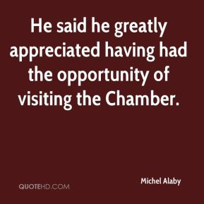 He said he greatly appreciated having had the opportunity of visiting the Chamber.