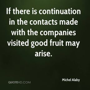 If there is continuation in the contacts made with the companies visited good fruit may arise.