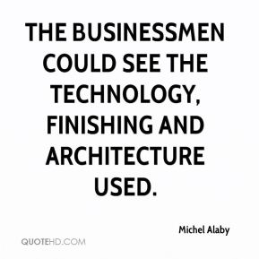 The businessmen could see the technology, finishing and architecture used.