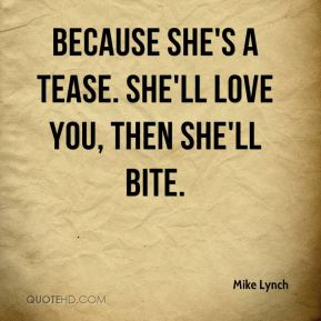 Because she's a tease. She'll love you, then she'll bite.