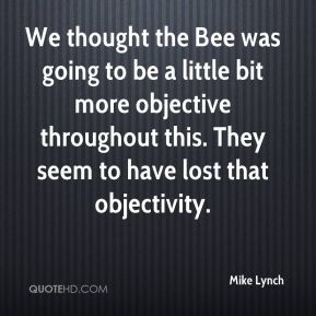 We thought the Bee was going to be a little bit more objective throughout this. They seem to have lost that objectivity.