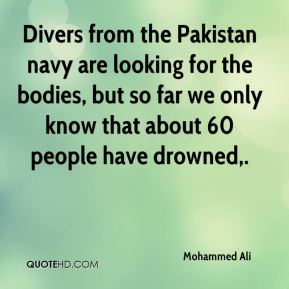 Divers from the Pakistan navy are looking for the bodies, but so far we only know that about 60 people have drowned.