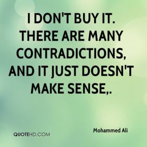 Mohammed Ali  - I don't buy it. There are many contradictions, and it just doesn't make sense.