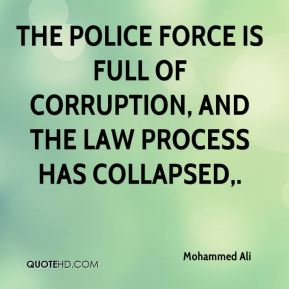 The police force is full of corruption, and the law process has collapsed.