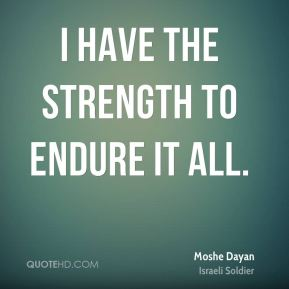 I have the strength to endure it all.