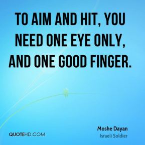 To aim and hit, you need one eye only, and one good finger.