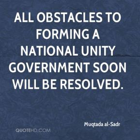 All obstacles to forming a national unity government soon will be resolved.