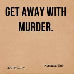 get away with murder.