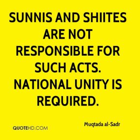 Sunnis and Shiites are not responsible for such acts. National unity is required.