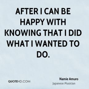 Namie Amuro - After I can be happy with knowing that I did what I wanted to do.