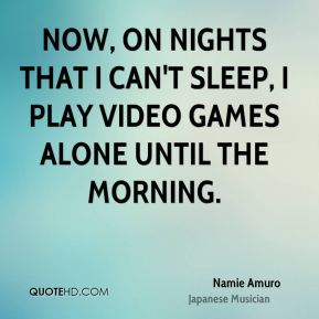 Namie Amuro - Now, on nights that I can't sleep, I play video games alone until the morning.