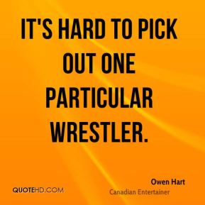 It's hard to pick out one particular wrestler.