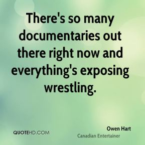 Owen Hart - There's so many documentaries out there right now and everything's exposing wrestling.