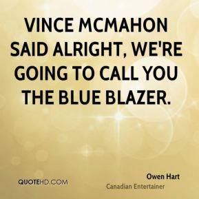 Vince McMahon said alright, we're going to call you the Blue Blazer.