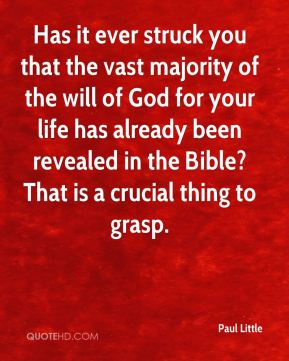 Has it ever struck you that the vast majority of the will of God for your life has already been revealed in the Bible? That is a crucial thing to grasp.