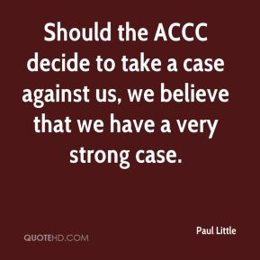 Should the ACCC decide to take a case against us, we believe that we have a very strong case.