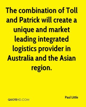 The combination of Toll and Patrick will create a unique and market leading integrated logistics provider in Australia and the Asian region.