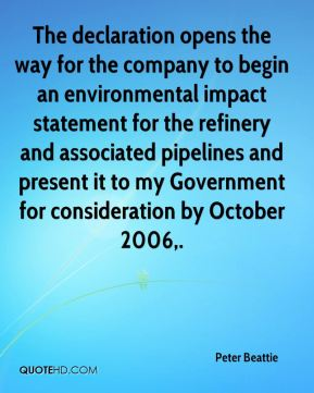 Peter Beattie  - The declaration opens the way for the company to begin an environmental impact statement for the refinery and associated pipelines and present it to my Government for consideration by October 2006.