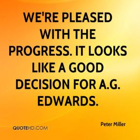 We're pleased with the progress. It looks like a good decision for A.G. Edwards.