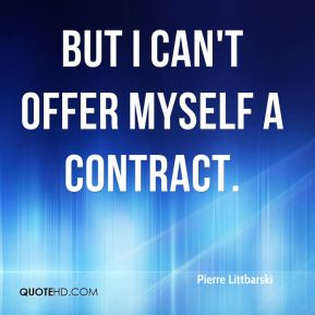 But I can't offer myself a contract.