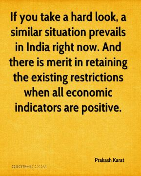 Prakash Karat  - If you take a hard look, a similar situation prevails in India right now. And there is merit in retaining the existing restrictions when all economic indicators are positive.