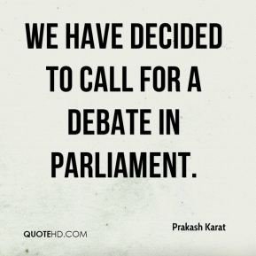 Prakash Karat  - We have decided to call for a debate in Parliament.