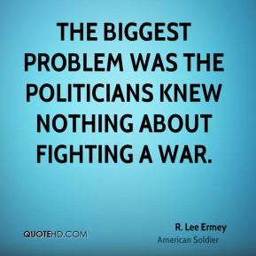 R. Lee Ermey - The biggest problem was the politicians knew nothing about fighting a war.