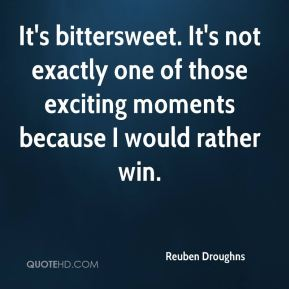 Reuben Droughns  - It's bittersweet. It's not exactly one of those exciting moments because I would rather win.