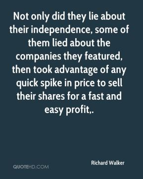 Not only did they lie about their independence, some of them lied about the companies they featured, then took advantage of any quick spike in price to sell their shares for a fast and easy profit.