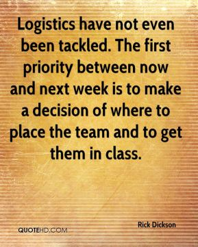 Logistics have not even been tackled. The first priority between now and next week is to make a decision of where to place the team and to get them in class.