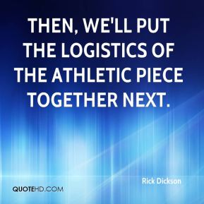 Then, we'll put the logistics of the athletic piece together next.