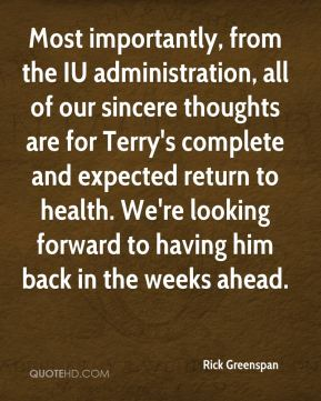 Rick Greenspan  - Most importantly, from the IU administration, all of our sincere thoughts are for Terry's complete and expected return to health. We're looking forward to having him back in the weeks ahead.