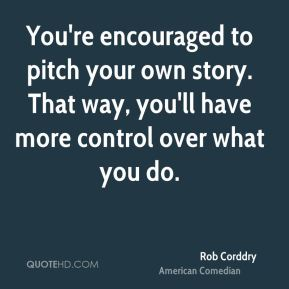 You're encouraged to pitch your own story. That way, you'll have more control over what you do.