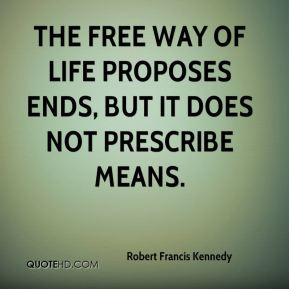 The free way of life proposes ends, but it does not prescribe means.
